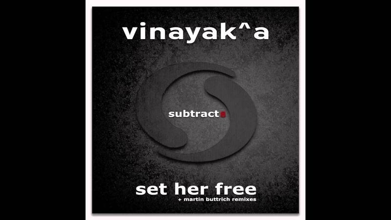 Vinayak A - Set Her Free (Martin Buttrich Remix)