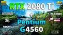 RTX 2080 Ti Pentium G4560 Test in 8 Games 1080p and 4K