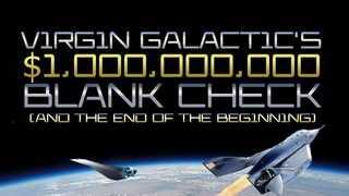 SPCE Week in Review - Virgin Galactic's Billion Dollar Blank Check (The End of the Beginning)