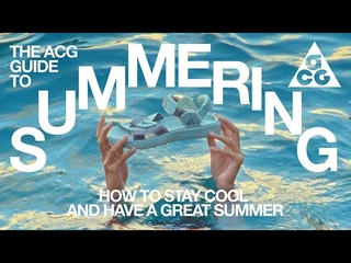 How To Stay Cool and have a Great Summer | The ACG Guide to Summering | Nike