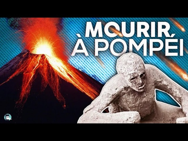 Éruption volcanique 6 façons de mourir à Pompéi