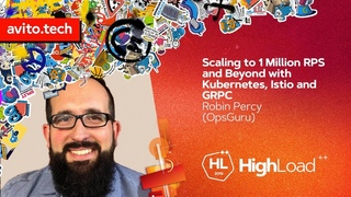 Scaling to 1 Million RPS and Beyond with Kubernetes, Istio and GRPC / Robin Percy (OpsGuru)