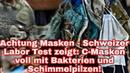 Achtung Masken - Schweizer Labor Test zeigt: C-Masken voll mit Bakterien und Schimmelpilzen!