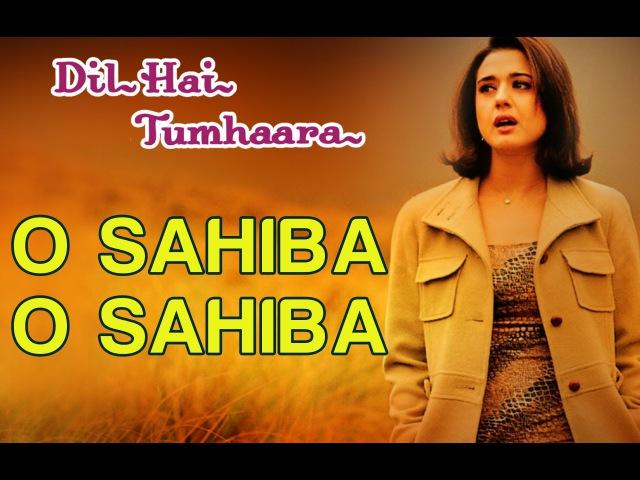 O Sahiba O Sahiba Full Video - Dil Hai Tumhaara | Preity Zinta Arjun Rampal | Sonu Nigam