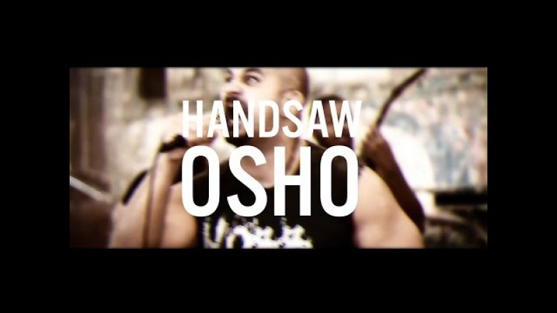 Handsaw Osho (OFFICIAL VIDEO)