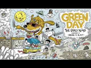 """Green Day: The Early Years  - Chapter Three: """"Having A Blast"""" (Original)"""