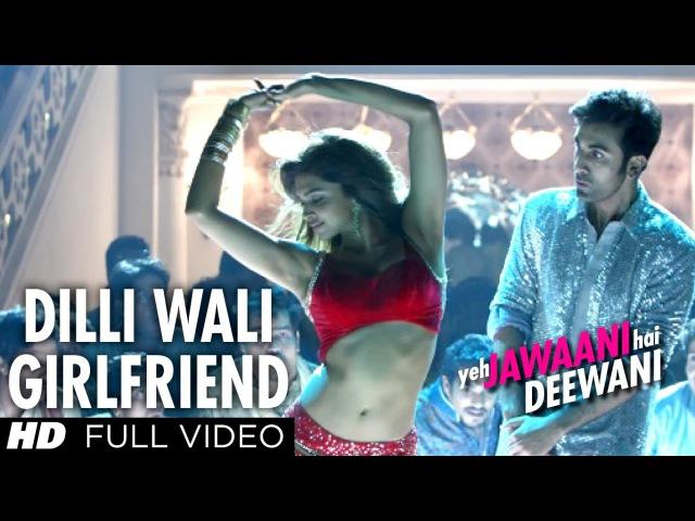 Dilli Wali Girlfriend Full HD Video Song Yeh Jawaani Hai Deewani Ranbir Kapoor Deepika Padukone