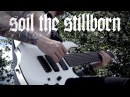 Infant Annihilator Soil the Stillborn Guitar Play through OFFICIAL
