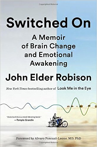 Switched On: A Memoir of Brain Change and Emotional Awakening - John Elder Robison