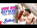Ude Dil Befikre Full Song Befikre Ranveer Singh Vaani Kapoor Benny Dayal