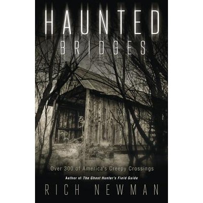 Haunted Bridges Over 300 of America 39 s Creepiest