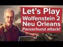 Let s Play Wolfenstein 2 NEU ORLEANS PANZERHUND ATTACK! New Wolfenstein 2 gameplay