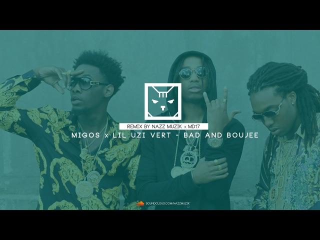 Migos x Lil Uzi Vert - Bad and Boujee (Remix by Nazz Muzik x MD17)