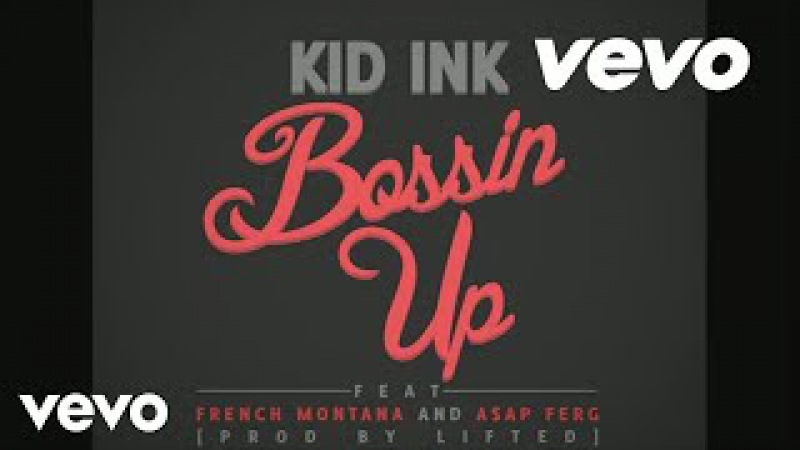 Kid Ink Bossin' Up Audio ft A$AP Ferg French Montana