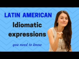 Spanish from Latin America /12 Idiomatic Expressions you need to know!