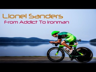 Lionel Sanders - From Addict To Ironman // Triathlon Motivation 2017