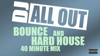 Bounce and Hard House 40 Minute Mix by DJ All Out