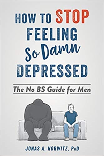 How to Stop Feeling So Damn Depressed The No BS Guide for Men