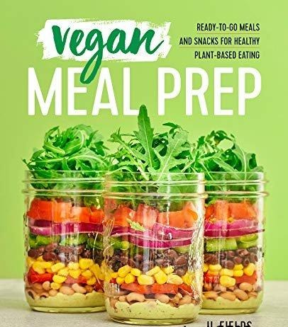 Vegan Meal Prep Ready-to-Go Meals and Snacks for Healthy Plant-Based Eating