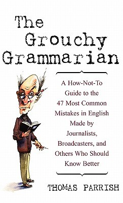 Thomas Parrish] The Grouchy Grammarian A How-Not