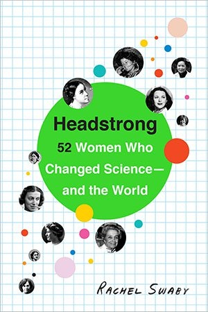 Headstrong - 52 Women Who Changed Science-and the World