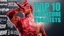 Top 10 Brutal Deathcore Vocalists of All Time