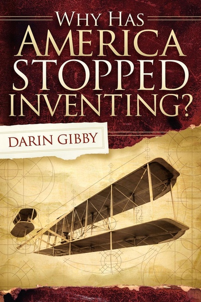 Why Has America Stopped Inventing - Darin Gibby