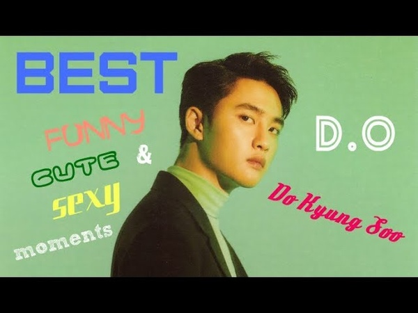 EXO | BEST FUNNY, CUTE SEXY MOMENTS | DO KYUNG SOO | D.O