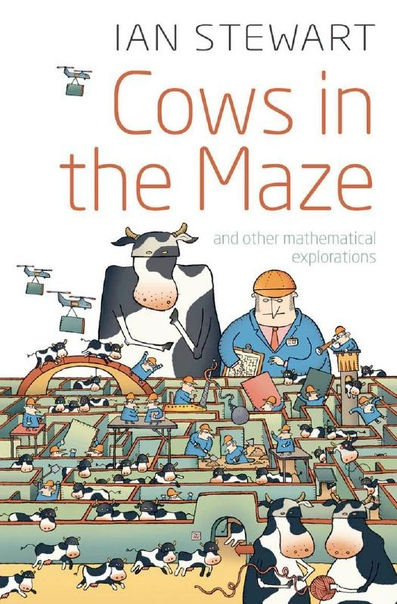 Cows in the Maze And Other Mathematical Explorations by Ian Stewart