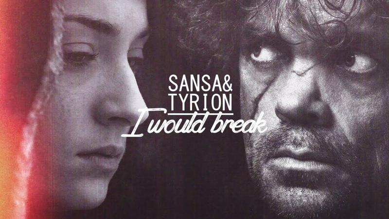 Sansa tyrion    i would break