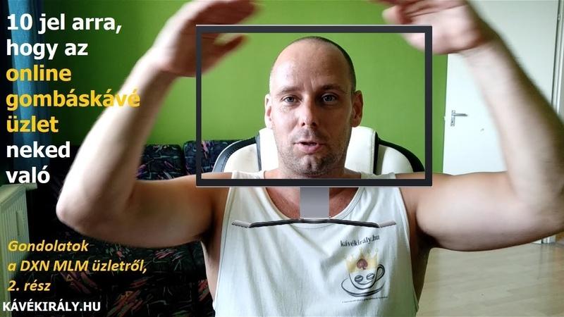 Gondolatok a DXN MLM üzletről 2. rész 10 arra utaló jel, hogy az online gombáskávé üzlet neked való