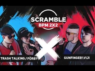 Scramble Battle (MAIN EVENT) : TRASH TALKING/FRBY -  GUNFINGER/VIJI