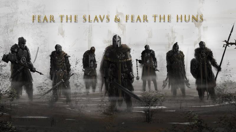 Fear the Slavs! Fear the Huns!