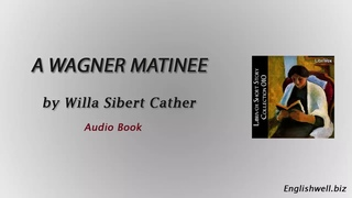 A Wagner Matinee by Willa Sibert Cather