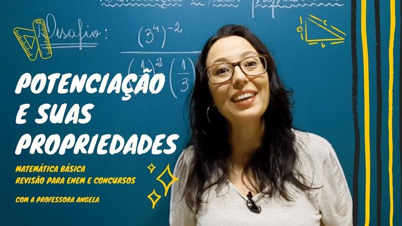 Potenciação e suas Propriedades Revisão para ENEM e CONCURSOS Professora Angela