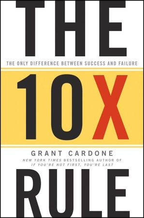 The Ten Times Rule  The Only Difference Be - Grant Cardone