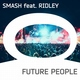 Smash feat. Ridley feat. Ridley - Future People (Afp Anthem)