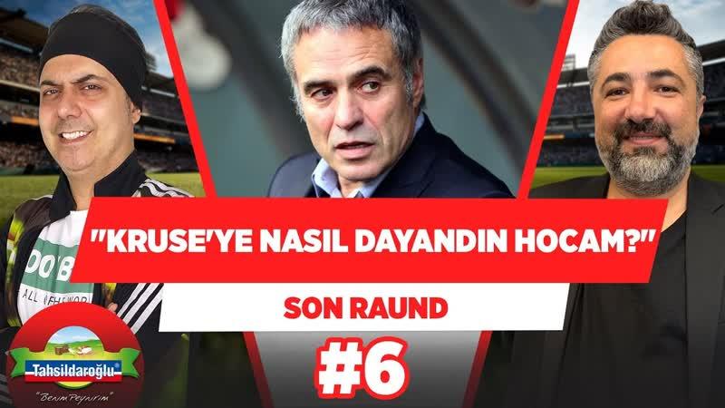 Kruse-ye 80 dakika nasıl dayandın hocam- - Ali Ece Serdar Ali Çelikler - Son Raund 6