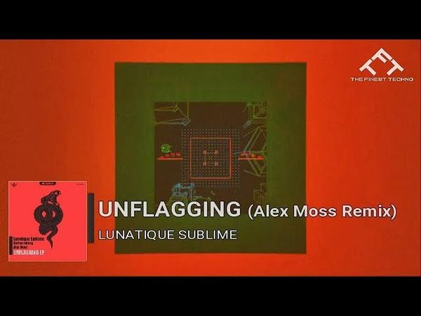 Lunatique Sublime - Unflagging [Alex Moss Remix] [Black Snake Recordings]