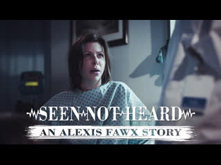 SEEN NOT HEARD: AN ALEXIS FAWX STORY/Alexis Fawx, Bobbi Dylan [PureTaboo] Threesome College MILF & Mature  Big Dick Doctor