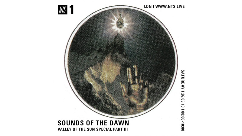 Sounds of the Dawn on NTS Show 35 May 26th 2018 Valley of the Sun Special Part III