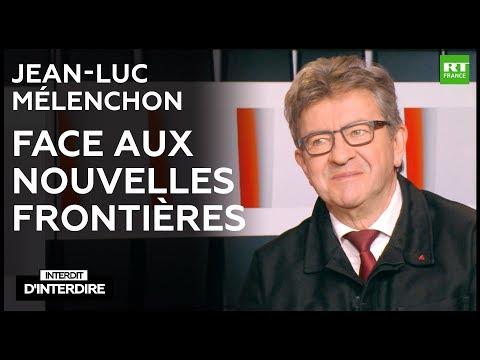 Interdit d'interdire Jean Luc Mélenchon face aux nouvelles frontières