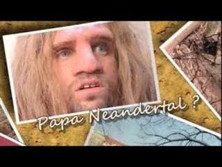 Был ли неандерталец нашим предком? | Papa Neandertal? (2010)