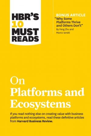 HBR s 10 Must Reads on Platforms and Ecosystems - Harvard Business Review