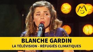Blanche Gardin - La télévision / Réfugiés climatiques
