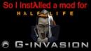 So I installed a mod for Halflife - G-man Invasion