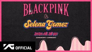 BLACKPINK X Selena Gomez - 'Ice Cream' Teaser Video