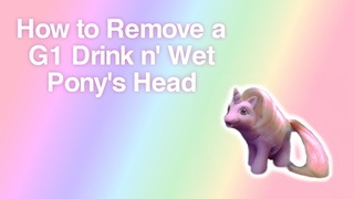 """How to Remove a G1 My Little Pony """"Drink n' Wet"""" Pony's Head"""