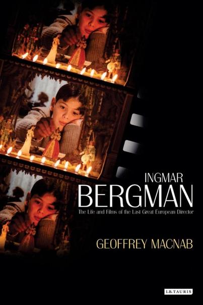 Ingmar Bergman The Life and Films of the Last Great European Director by Geoffrey Macnab