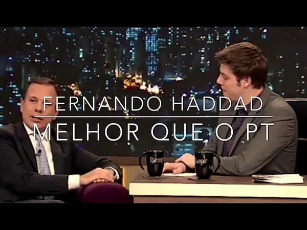 Haddad tem postura, é correto e melhor que o PT, diz João Doria